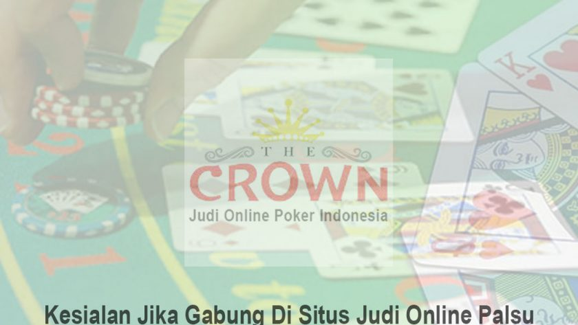 Judi Online Palsu - Kesialan Jika Gabung - Judi Online Poker Indonesia